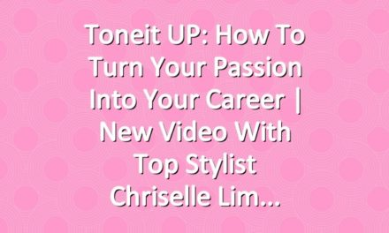 Toneit UP: How To Turn Your Passion Into Your Career | New Video With Top Stylist Chriselle Lim