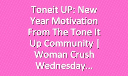 Toneit UP: New Year Motivation From The Tone It Up Community | Woman Crush Wednesday