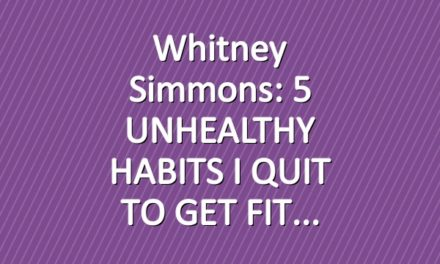 Whitney Simmons: 5 UNHEALTHY HABITS I QUIT TO GET FIT