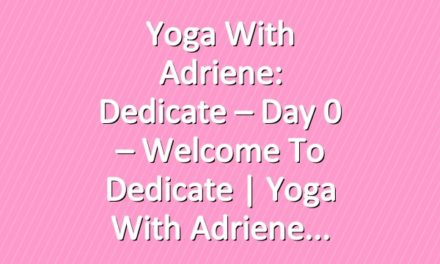 Yoga With Adriene: Dedicate – Day 0 – Welcome To Dedicate |  Yoga With Adriene