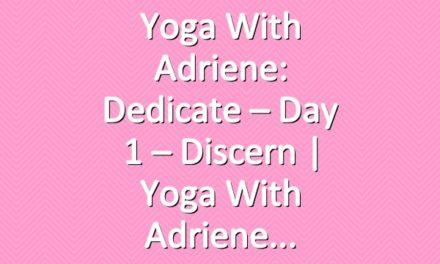Yoga With Adriene: Dedicate – Day 1 – Discern  |  Yoga With Adriene