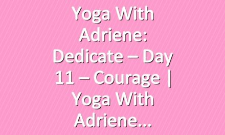 Yoga With Adriene: Dedicate – Day 11 – Courage  |  Yoga With Adriene