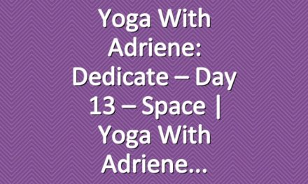 Yoga With Adriene: Dedicate – Day 13 – Space  |  Yoga With Adriene
