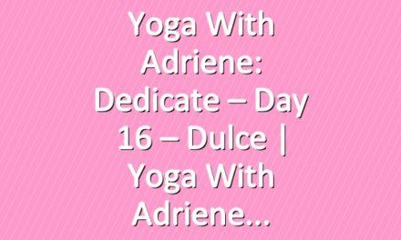 Yoga With Adriene: Dedicate – Day 16 – Dulce  |  Yoga With Adriene