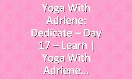 Yoga With Adriene: Dedicate – Day 17 – Learn  |  Yoga With Adriene