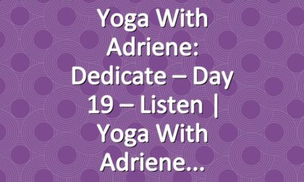Yoga With Adriene: Dedicate – Day 19 – Listen  |  Yoga With Adriene