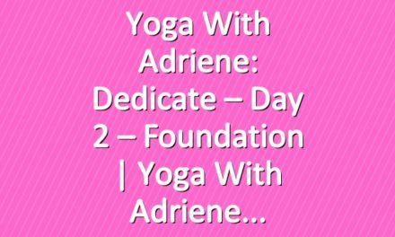 Yoga With Adriene: Dedicate – Day 2 – Foundation     Yoga With Adriene