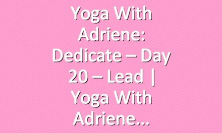 Yoga With Adriene: Dedicate – Day 20 – Lead  |  Yoga With Adriene