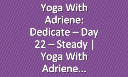 Yoga With Adriene: Dedicate – Day 22 – Steady  |  Yoga With Adriene