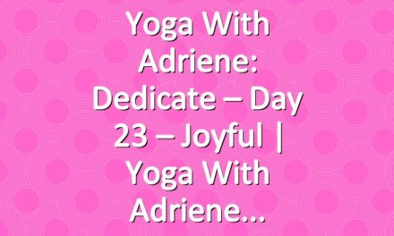 Yoga With Adriene: Dedicate – Day 23 – Joyful  |  Yoga With Adriene