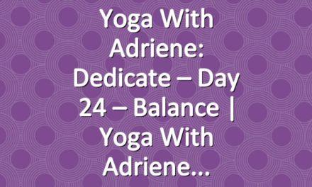 Yoga With Adriene: Dedicate – Day 24 – Balance  |  Yoga With Adriene