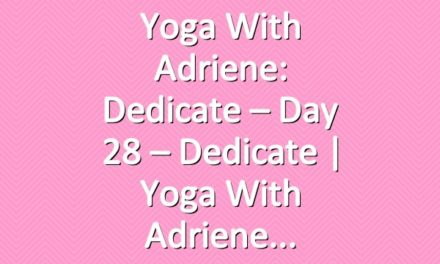 Yoga With Adriene: Dedicate – Day 28 – Dedicate     Yoga With Adriene
