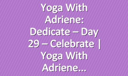 Yoga With Adriene: Dedicate – Day 29 – Celebrate  |  Yoga With Adriene