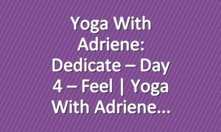 Yoga With Adriene: Dedicate – Day 4 – Feel  |  Yoga With Adriene