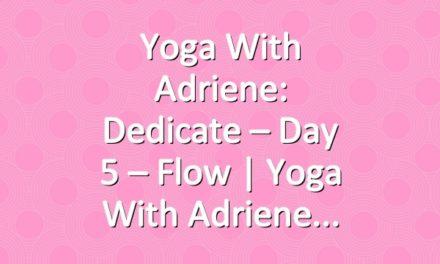 Yoga With Adriene: Dedicate – Day 5 – Flow  |  Yoga With Adriene