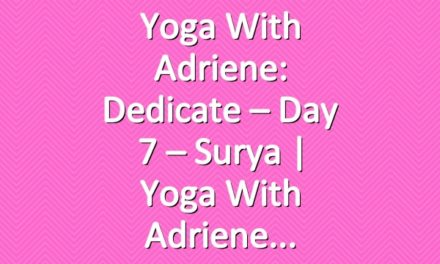 Yoga With Adriene: Dedicate – Day 7 – Surya  |  Yoga With Adriene