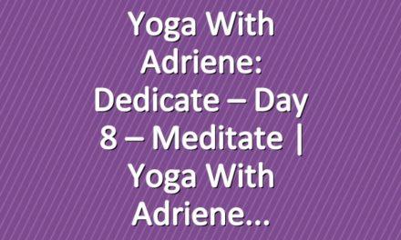 Yoga With Adriene: Dedicate – Day 8 – Meditate  |  Yoga With Adriene