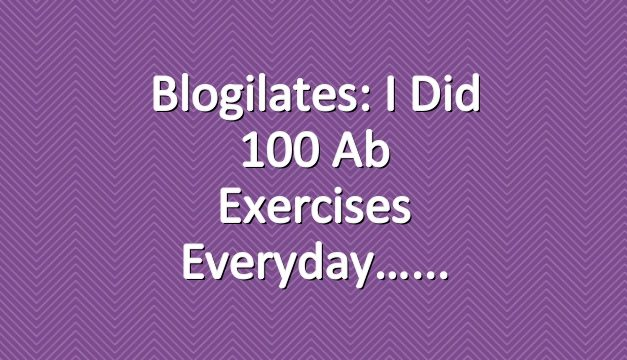 Blogilates: I did 100 ab exercises everyday…