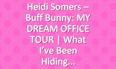 Heidi Somers – Buff Bunny: MY DREAM OFFICE TOUR | What I've been hiding