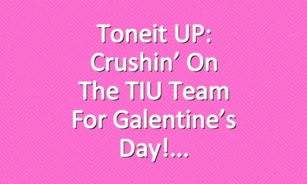 Toneit UP: Crushin' On The TIU Team For Galentine's Day!