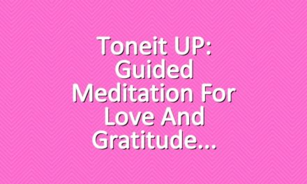 Toneit UP: Guided Meditation For Love and Gratitude
