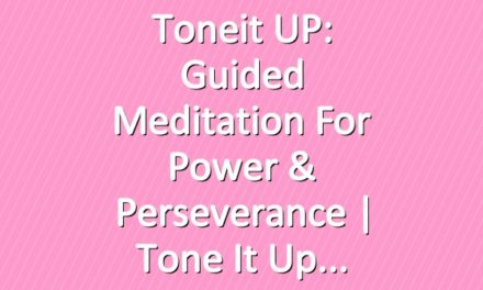 Toneit UP: Guided Meditation For Power & Perseverance | Tone It Up
