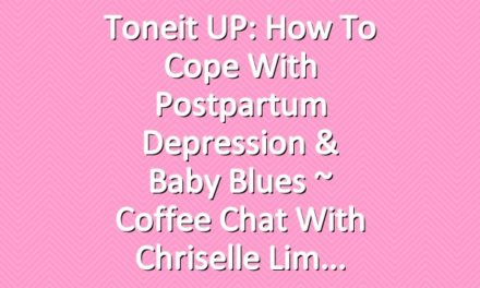 Toneit UP: How To Cope With Postpartum Depression & Baby Blues ~ Coffee Chat With Chriselle Lim