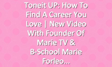 Toneit UP: How To Find A Career You Love | New Video With Founder of Marie TV & B-School Marie Forleo