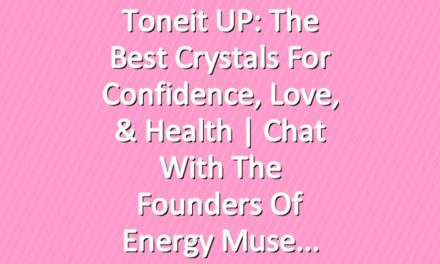 Toneit UP: The Best Crystals For Confidence, Love, & Health   Chat With The Founders Of Energy Muse