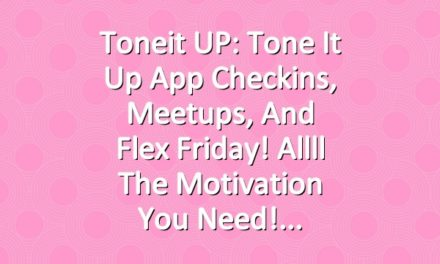 Toneit UP: Tone It Up App Checkins, Meetups, and Flex Friday! Allll The Motivation You Need!