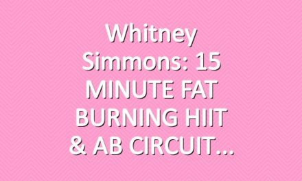 Whitney Simmons: 15 MINUTE FAT BURNING HIIT & AB CIRCUIT