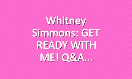 Whitney Simmons: GET READY WITH ME! Q&A