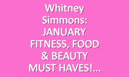 Whitney Simmons: JANUARY FITNESS, FOOD & BEAUTY MUST HAVES!