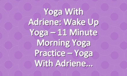 Yoga With Adriene: Wake Up Yoga  –  11 Minute Morning Yoga Practice –  Yoga With Adriene