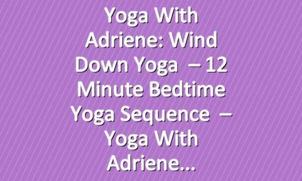 Yoga With Adriene: Wind Down Yoga   –  12 Minute Bedtime Yoga Sequence   –  Yoga With Adriene