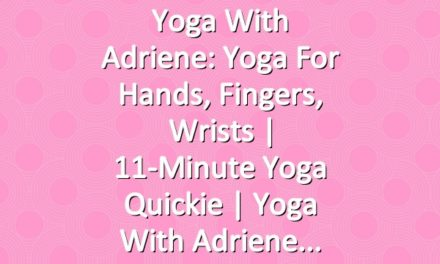 Yoga With Adriene: Yoga For Hands, Fingers, Wrists  |  11-Minute Yoga Quickie  |  Yoga With Adriene