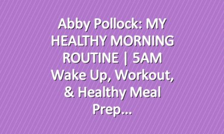 Abby Pollock: MY HEALTHY MORNING ROUTINE | 5AM Wake Up, Workout, & Healthy Meal Prep