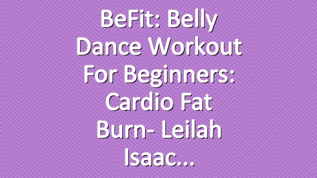 BeFit: Belly Dance Workout for Beginners: Cardio Fat Burn- Leilah Isaac