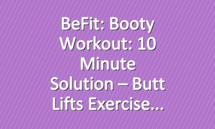 BeFit: Booty Workout: 10 Minute Solution – Butt Lifts Exercise