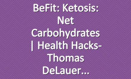 BeFit: Ketosis: Net Carbohydrates | Health Hacks- Thomas DeLauer