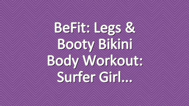 BeFit: Legs & Booty Bikini Body Workout: Surfer Girl