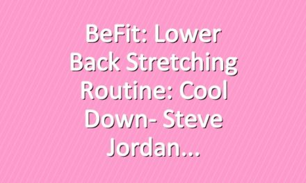BeFit: Lower Back Stretching Routine: Cool Down- Steve Jordan