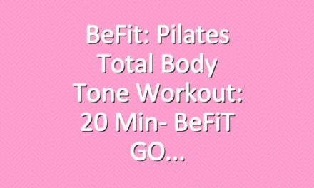 BeFit: Pilates Total Body Tone Workout: 20 Min- BeFiT GO