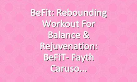 BeFit: Rebounding Workout for Balance & Rejuvenation: BeFiT- Fayth Caruso