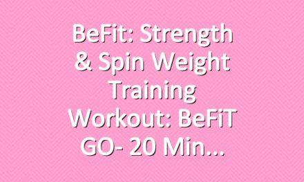 BeFit: Strength & Spin Weight Training Workout: BeFiT GO- 20 Min