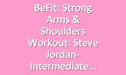 BeFit: Strong Arms & Shoulders Workout: Steve Jordan- Intermediate