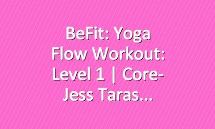 BeFit: Yoga Flow Workout: Level 1 | Core- Jess Taras
