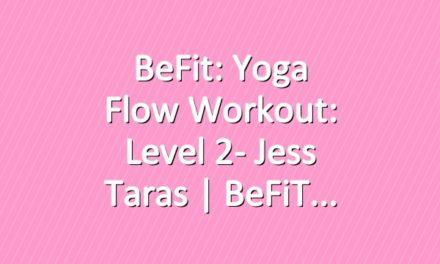 BeFit: Yoga Flow Workout: Level 2- Jess Taras | BeFiT