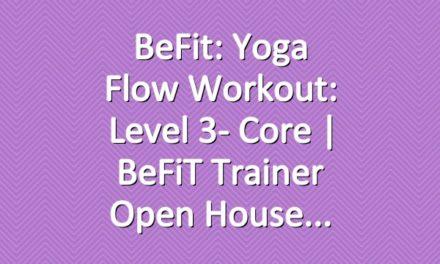 BeFit: Yoga Flow Workout: Level 3- Core   BeFiT Trainer Open House