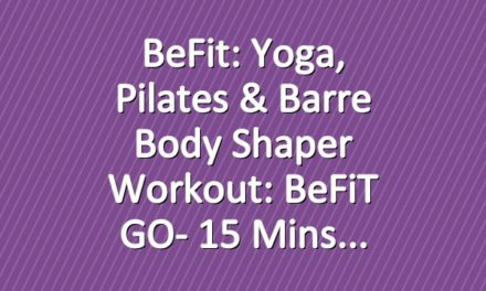 BeFit: Yoga, Pilates & Barre Body Shaper Workout: BeFiT GO- 15 Mins